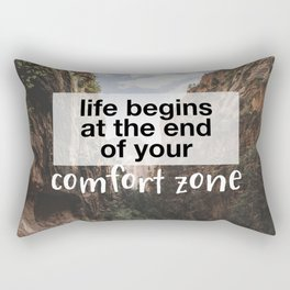 Life begins at the end of your comfort zone. Rectangular Pillow