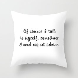 You are your own expert Throw Pillow