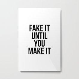 Fake it until you make it Metal Print