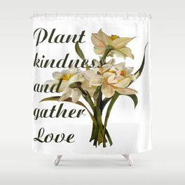 Plant Kindness and Gather Love Proverb With Daffodils Shower Curtain