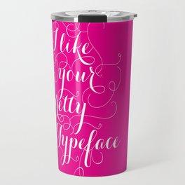 Pretty Typeface. Travel Mug
