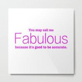 Call Me Fabulous Metal Print