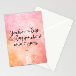 You have to keep breaking your heart until it opens. - Rumi Stationery Cards