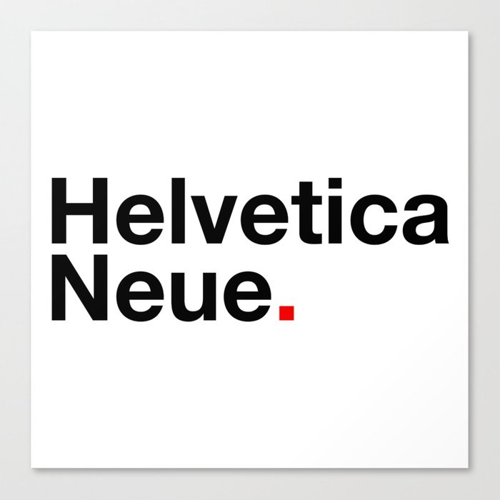 Helvetica Neue Art typography typefaces Design Canvas Print by  florianwingerter