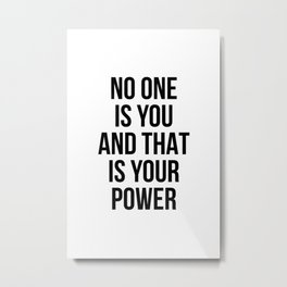 No One Is You And That Is Your Power Metal Print