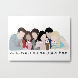I'll Be There For You Metal Print