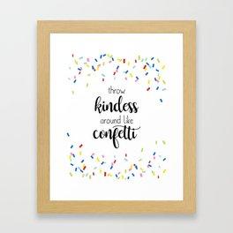 Throw Kindness Around Like Confetti - Quote Print Framed Art Print