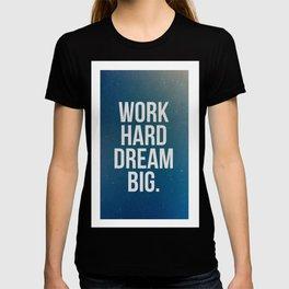 Work Hard Dream Big - Galaxy - Inspirational Quote T-shirt