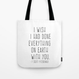 I wish I had done Everything on Earth with you. Tote Bag