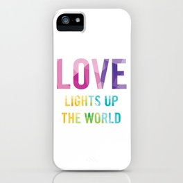 Love Lights Up The World Quote iPhone Case