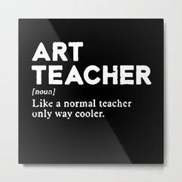 Art Teacher Noun Metal Print