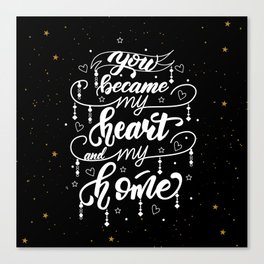 You became my heart and my home Canvas Print