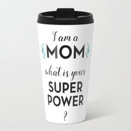 I am a Mom, what is your Super Power? Travel Mug