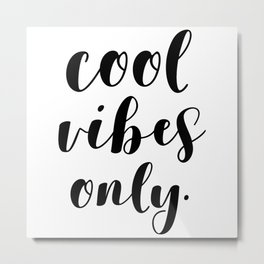 Cool Vibes Only Metal Print