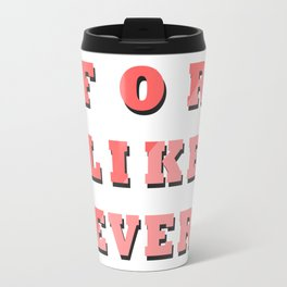 FOR LIKE EVER Travel Mug