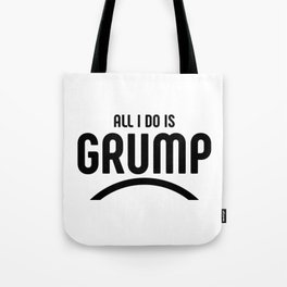 All I do is grump Tote Bag