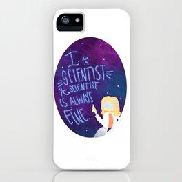 A SCIENTIST IS ALWAYS FINE iPhone Case