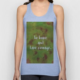 be brave and have courage Unisex Tank Top