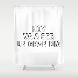 HOY VA A SER UN GRAN DIA  - Spanish Shower Curtain