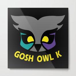 Gosh Owl K Metal Print