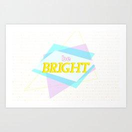 Be Bright Art Print