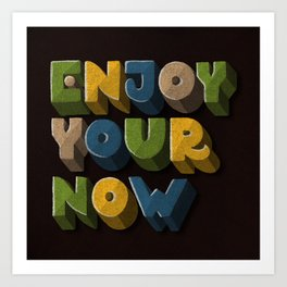 Enjoy your now Art Print