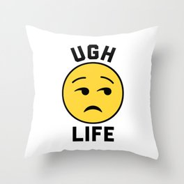 Ugh Life Funny Quote Throw Pillow
