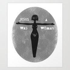 Jesus was a woman Art Print