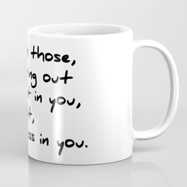 Be with those who bring out the best in you Coffee Mug