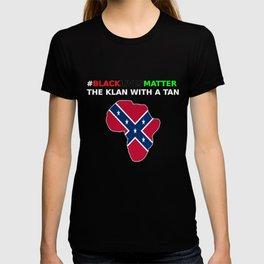 #BLACKLIVESMATTER THE KLAN WITH A TAN T-shirt