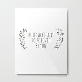 How Sweet It Is Metal Print