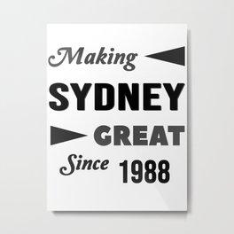 Making Sydney Great Since 1988 Metal Print