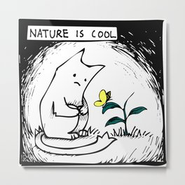 Nature Is Cool Metal Print