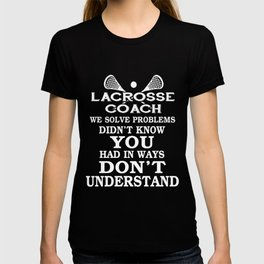 Lacrosse Coach T-Shirt Solve Problems Funny Clothing Gift T-shirt