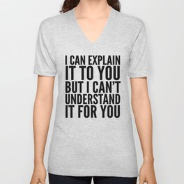 I Can Explain it to You, But I Can't Understand it for You (Brown) Unisex V-Neck