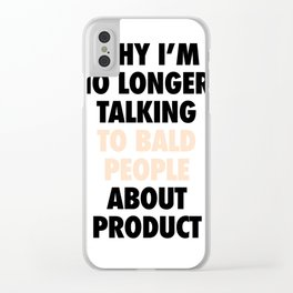 Why I'm no longer talking to bald people Clear iPhone Case
