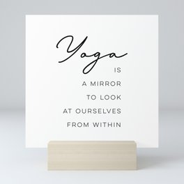 Yoga is a mirror to look at ourselves from within Mini Art Print