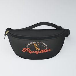 I May Be Retired Be A Pipelifter Plumber Fanny Pack