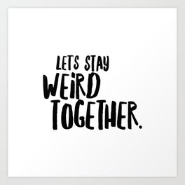 let's stay weird together Art Print