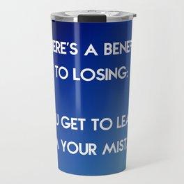 Benefit to Losing Travel Mug