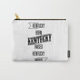 Kentucky born - Kentucky raised - Kentucky proud Carry-All Pouch