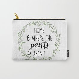 Home is where the pants aren't Carry-All Pouch