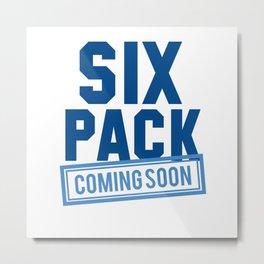 Six Pack Coming Soon Metal Print
