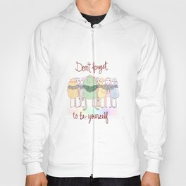 Don't Forget To Be Yourself Hoody