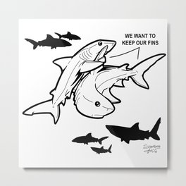 """We want to keep our fins."" Metal Print"