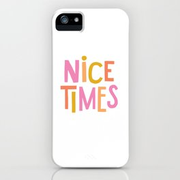 Nice Times iPhone Case