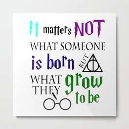 not is born grow to be harry potters Metal Print