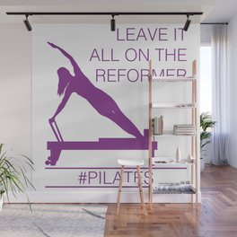 Leave It All On the Reformer #Pilates Wall Mural