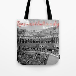 Rome wasn't built in a day Tote Bag