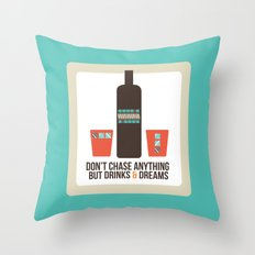 Don't Chase Anything but Drinks & Dreams Throw Pillow